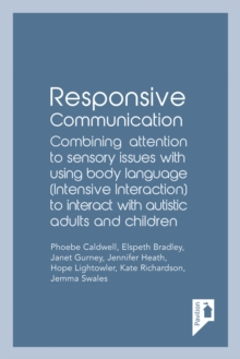 Responsive Communication : Combining Attention to Sensory Issues with Using Body Language (Intensive Interaction) to Interact with Autistic Adults and Children, Paperback / softback Book