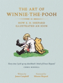 The Art of Winnie-the-Pooh : How E. H. Shepard Illustrated an Icon, Paperback / softback Book