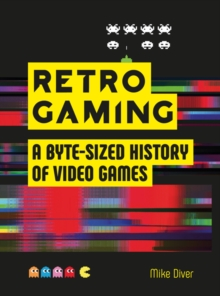Retro Gaming : A Byte-sized History of Video Games - From Atari to Zelda, Hardback Book