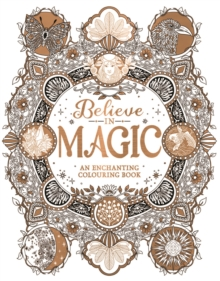 Believe in Magic : An Enchanting Colouring Book, Paperback / softback Book