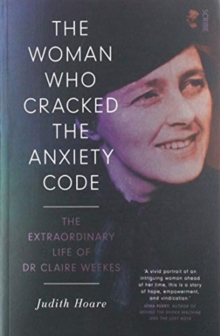 The Woman Who Cracked the Anxiety Code : the extraordinary life of Dr Claire Weekes, Paperback / softback Book