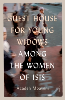 Guest House for Young Widows : among the women of ISIS, Hardback Book