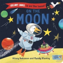 Gregory Goose is on the Loose! : On the Moon, Board book Book