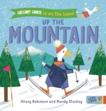 Gregory Goose is on the Loose! Up the Mountain, Board book Book
