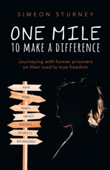 One Mile To Make a Difference : Journeying With Former Prisoners on Their Road to True Freedom, Paperback / softback Book