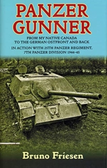 Panzer Gunner : From My Native Canada to the German Ostfront and Back. in Action with 25th Panzer Regiment, 7th Panzer Division 1944-45, Hardback Book