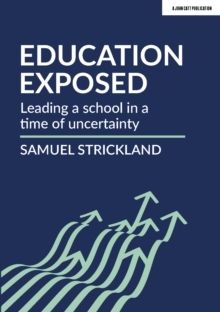 Education Exposed : Leading a school in a time of uncertainty, Paperback / softback Book