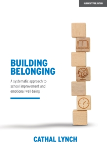 Building Belonging : A systematic approach to school improvement and emotional well-being, Paperback / softback Book