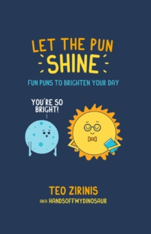 Let the Pun Shine : Fun Puns to Brighten Your Day, Hardback Book