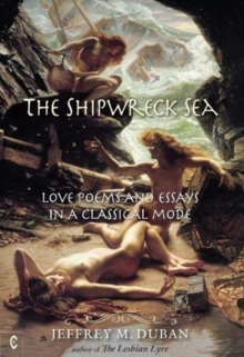 The Shipwreck Sea : Love Poems and Essays in a Classical Mode, Hardback Book