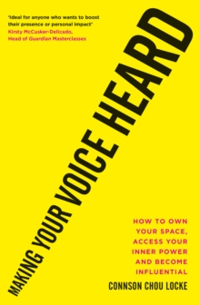 Making Your Voice Heard : How to own your space, access your inner power and become influential, Paperback / softback Book