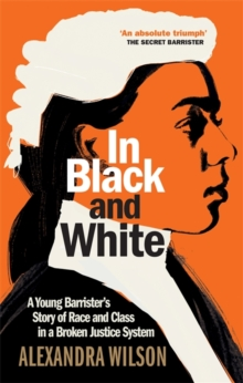 In Black and White : A Young Barrister's Story of Race and Class in a Broken Justice System, Hardback Book