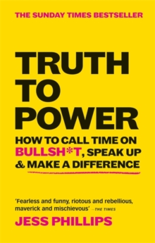 Truth to Power : How to Call Time on Bullsh*t, Speak Up & Make A Difference (The Sunday Times Bestseller), Paperback / softback Book