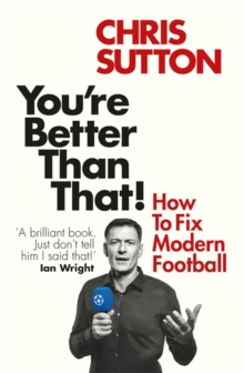You're Better Than That! : How To Fix Modern Football, Paperback / softback Book