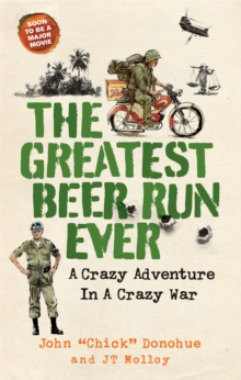 The Greatest Beer Run Ever : A Crazy Adventure in a Crazy War *SOON TO BE A MAJOR MOVIE*, Hardback Book