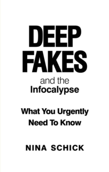 Deep Fakes and the Infocalypse : What You Urgently Need To Know, Paperback / softback Book