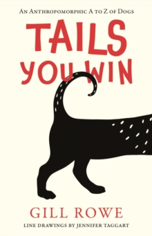 Tails You Win : An Anthropomorphic A to Z of Dogs, Paperback / softback Book