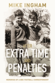 After Extra Time and Penalties : Memories of a BBC Football Correspondent, Paperback / softback Book