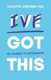 IVF Got This : My Journey to Motherhood, Paperback / softback Book