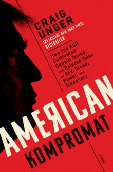 American Kompromat : how the KGB cultivated Donald Trump and related tales of sex, greed, power, and treachery, Paperback / softback Book