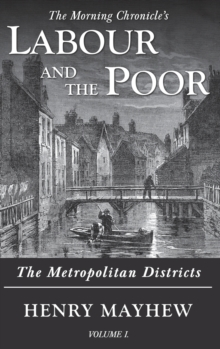 Labour and the Poor Volume I : The Metropolitan Districts, Hardback Book