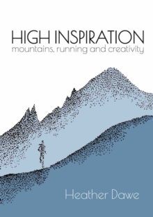 High Inspiration : Mountains, Running and Creativity, Paperback / softback Book