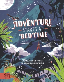 Adventure Starts at Bedtime : 30 real-life stories of danger and intrigue, Hardback Book
