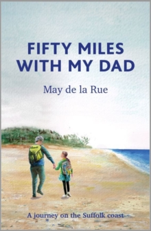 Fifty Miles with my Dad : A journey on the Suffolk coast, Hardback Book