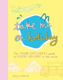 Take Me On Holiday : The Young Explorer's Guide to Every Holiday in the World, Paperback / softback Book
