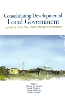 Consolidating developmental local government : Lessons from the South African experience, Paperback / softback Book