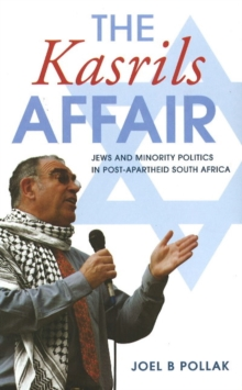 Kasrils affair : Jews & minority politics in post-apartheid South Africa, Paperback / softback Book