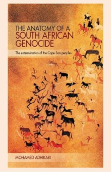 The Anatomy of a South African Genocide : The Extermination of the Cape San Peoples, Paperback Book