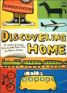 Discovering Home : A Selection of Writings from the 2002 Caine Prize for African Writing, Paperback / softback Book
