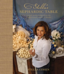 Stella's Sephardic Table : Jewish Family Recipes from the Mediterranean Island of Rhodes, Hardback Book