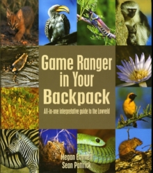 Game Ranger in your back pack : All-in-one interpretative guide to the Lowveld, Paperback / softback Book