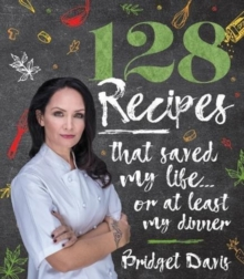 128 Recipes That Saved My  Life... or at Least  My Dinner, Hardback Book