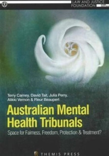 Australian Mental Health Tribunals : Space for Fairness, Freedom, Protection and Treatment?, Paperback / softback Book