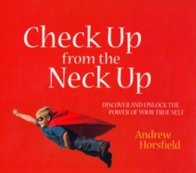 Check Up from the Neck Up : Discover and Unlock the Power of Your True Self, Paperback / softback Book