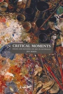 Critical Moments : Essays and Reviews on Art in Australia, Paperback Book