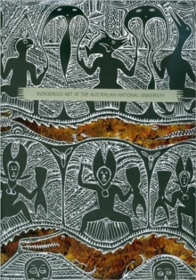 Indigenous Art in the Collection of the Australian National University, Hardback Book