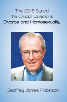 The 2015 Synod. : The Crucial Questions: Divorce and Homosexuality, Hardback Book