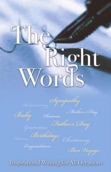 The Right Words : Inspirational Writing for All Occasions, Paperback / softback Book