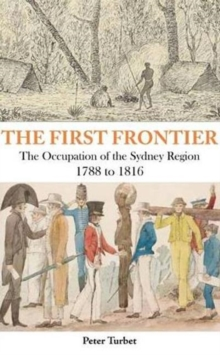 The First Frontier : The Occupation of the Sydney Region 1788-1816, Paperback / softback Book