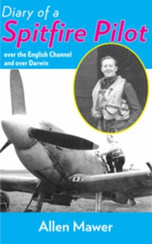 Diary of a Spitfire Pilot : Over the English Channel and Over Darwin, Paperback Book