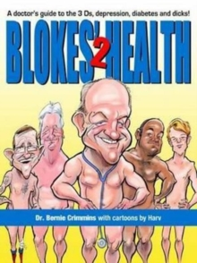 Blokes' Health 2 : A Doctor's Guide to the 3Ds, Depression, Diabetes and Dicks!, Paperback / softback Book