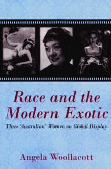Race and the Modern Exotic : Three 'Australian' Women on Global Display, Paperback Book