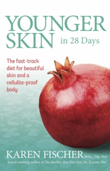 Younger Skin in 28 Days : The Fast-Track Diet for Beautiful Skin and a Cellulite-Proof Body, Paperback / softback Book