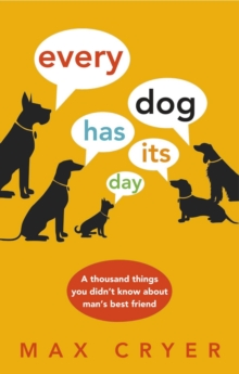 Every Dog Has Its Day : A Thousand Things You Didn't Know About Man's Best Friend, Hardback Book