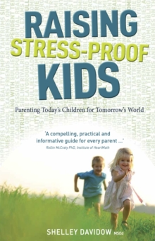 Raising Stress-proof Kids : Parenting Today's Children for Tomorrow's World, Paperback Book