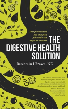 The Digestive Health Solution : Your Personalized Five-Step Plan for Inside-Out Digestive Wellness, Paperback Book